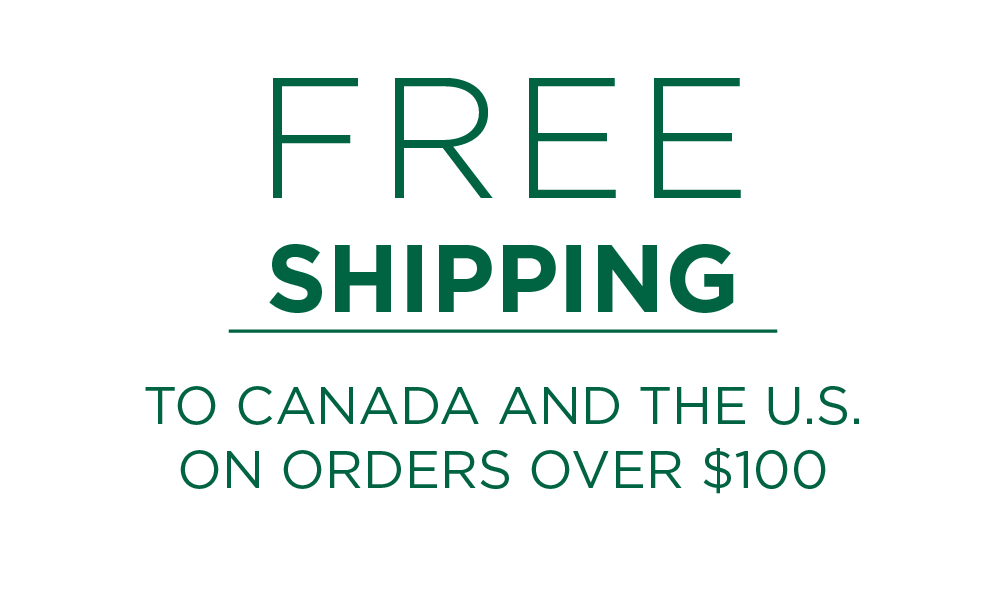 Free shipping to Canada and the U.S. on orders over $100