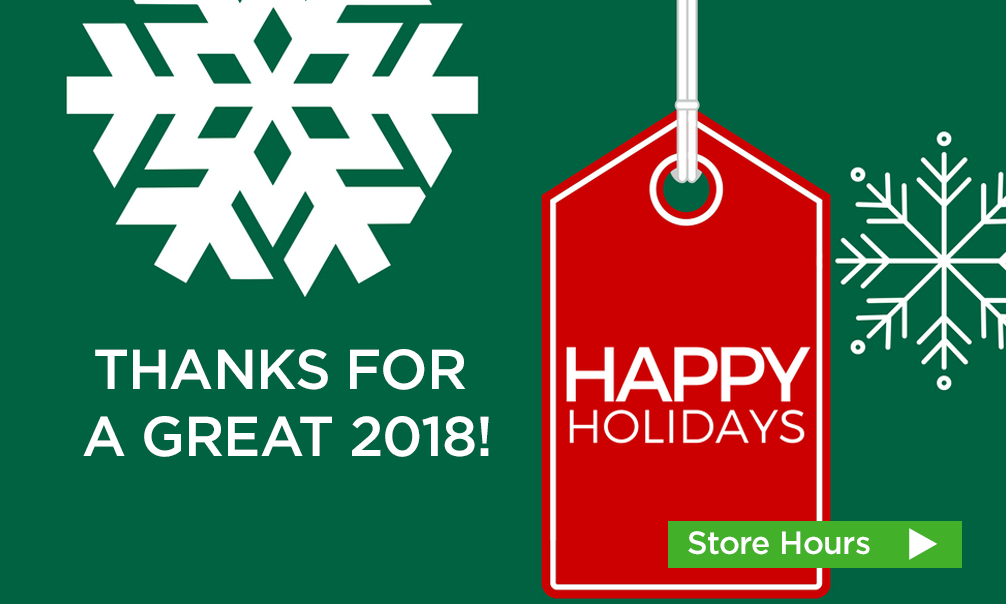 Thanks for a great 2018! Happy Holidays. Check store hours >