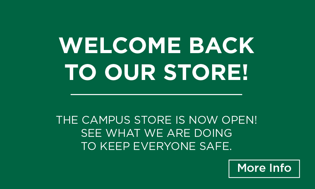 Welcome back to our store! The Campus Store is now open. See what we are doing to keep everyone safe.